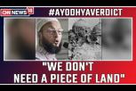 Ayodhya Verdict: We Don't Need A Piece Of Land, Says Owaisi