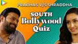 Prabhas v/s Shraddha, Blockbuster South-Bollywood quiz
