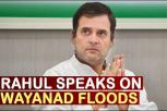 Rahul Gandhi speaks on Flood ravaged Wayanad - Karnataka Floods